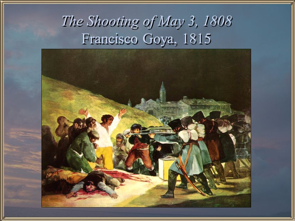 The Shooting of May 3, 1808 Francisco Goya, 1815