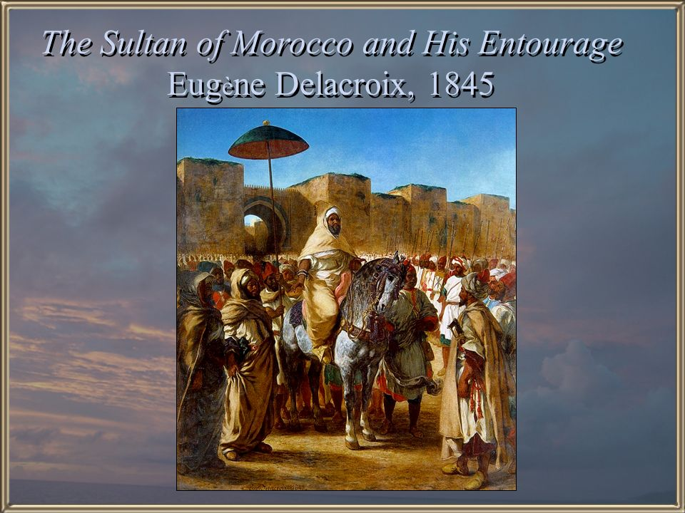 The Sultan of Morocco and His Entourage Eugène Delacroix, 1845