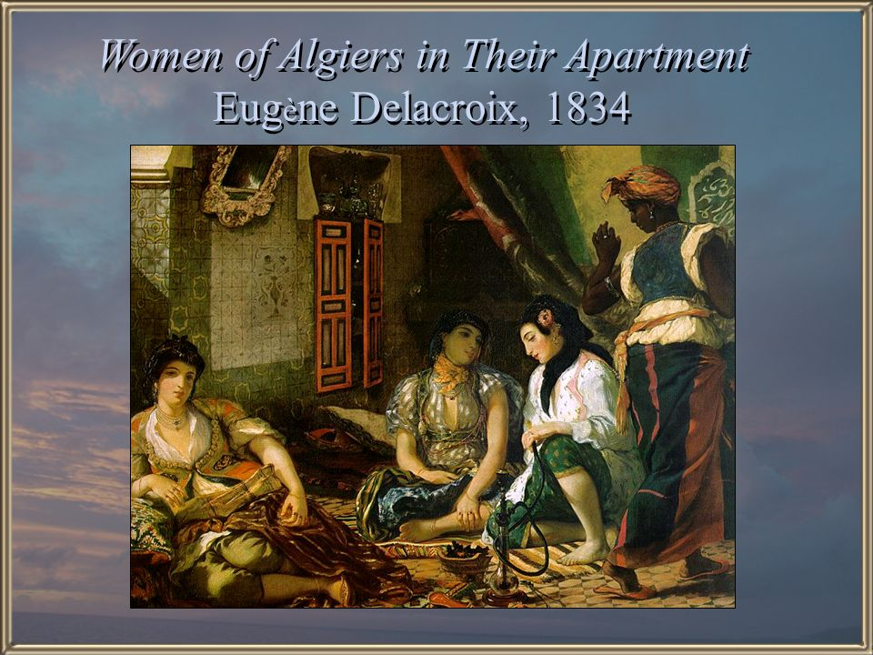 Women of Algiers in Their Apartment Eugène Delacroix, 1834