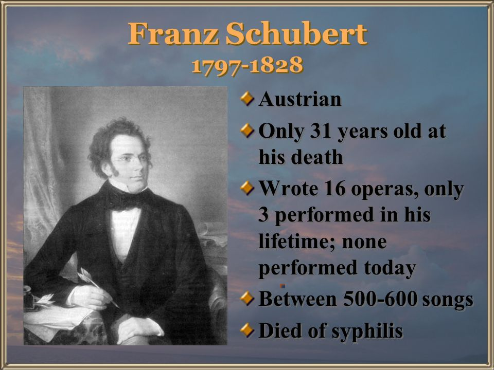 Franz Schubert 1797-1828 Austrian Only 31 years old at his death