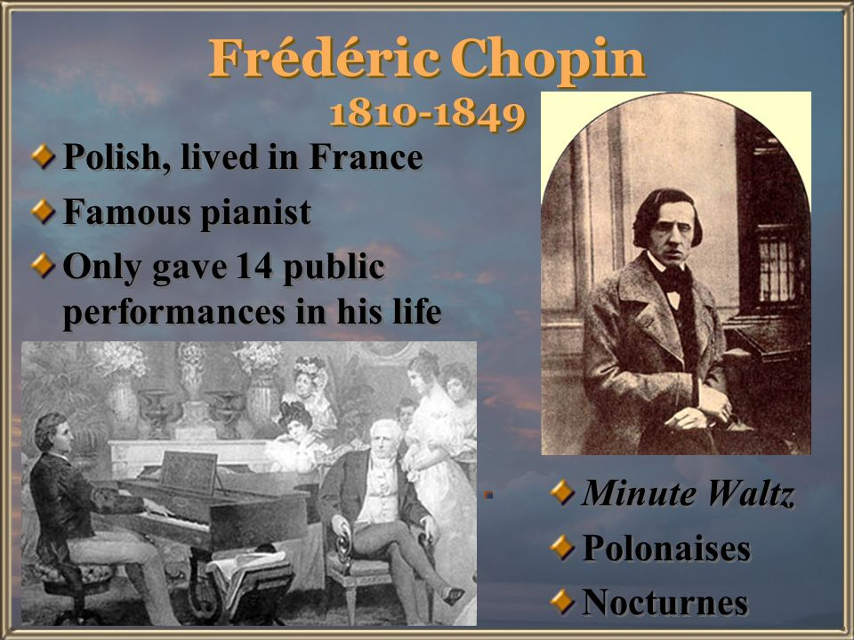 Frédéric Chopin 1810-1849 Polish, lived in France Famous pianist