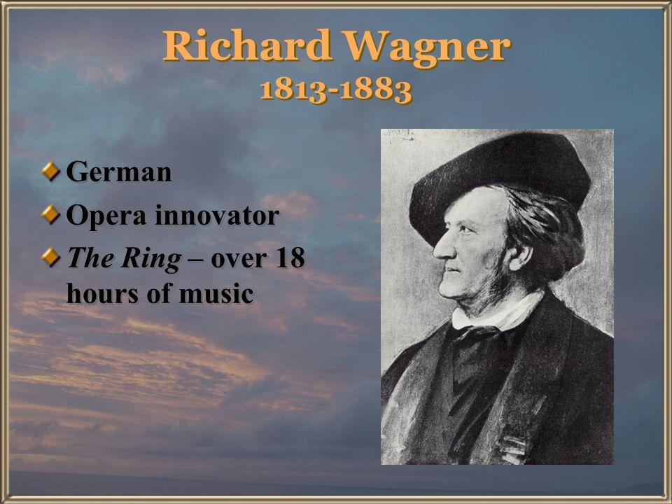 Richard Wagner 1813-1883 German Opera innovator