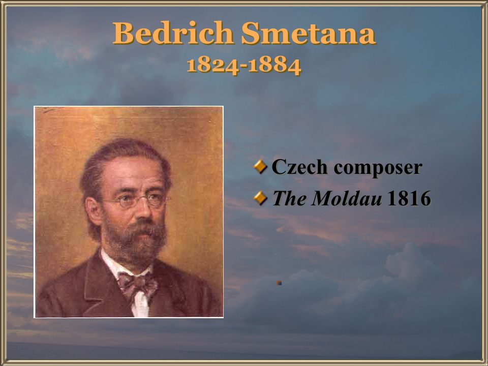 Bedrich Smetana 1824-1884 Czech composer The Moldau 1816