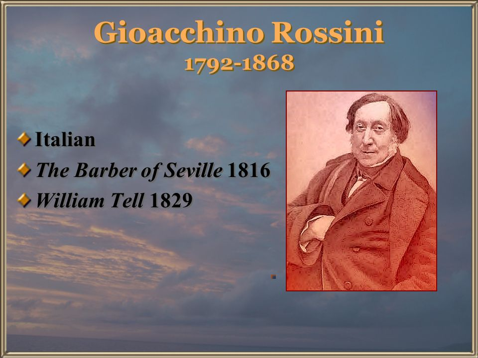 Gioacchino Rossini 1792-1868 Italian The Barber of Seville 1816