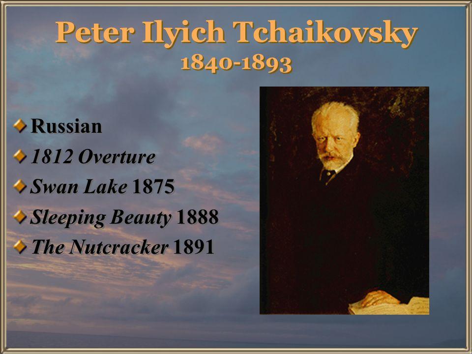 Peter Ilyich Tchaikovsky 1840-1893