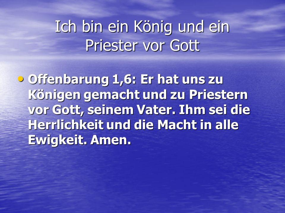 Ich bin ein König und ein Priester vor Gott