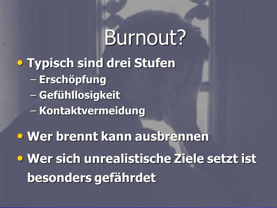 Burnout Typisch sind drei Stufen Wer brennt kann ausbrennen