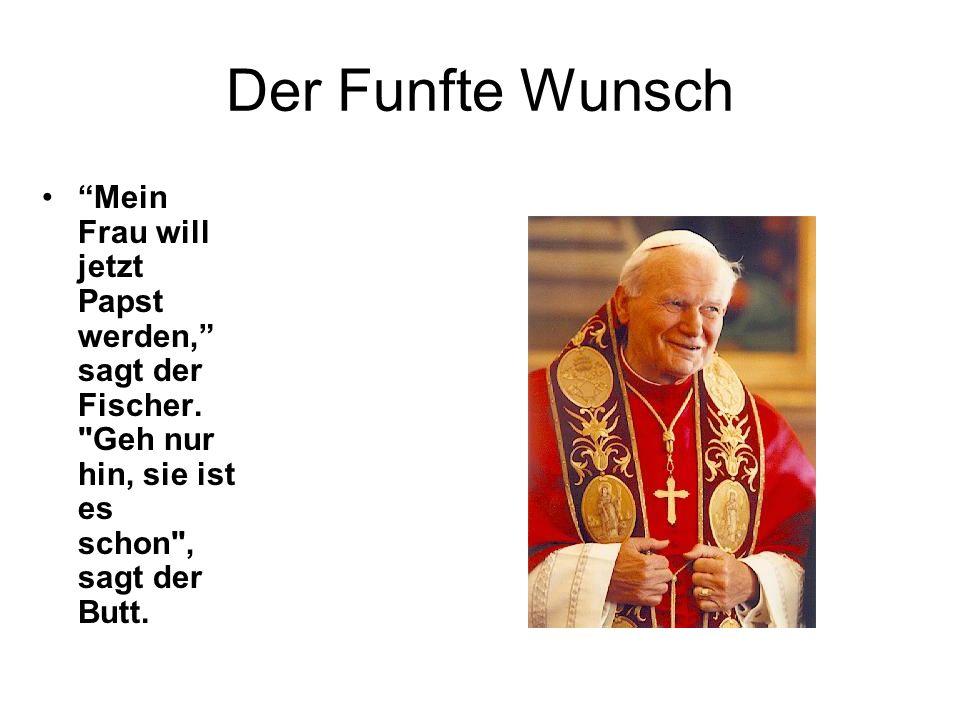 Der Funfte Wunsch Mein Frau will jetzt Papst werden, sagt der Fischer.