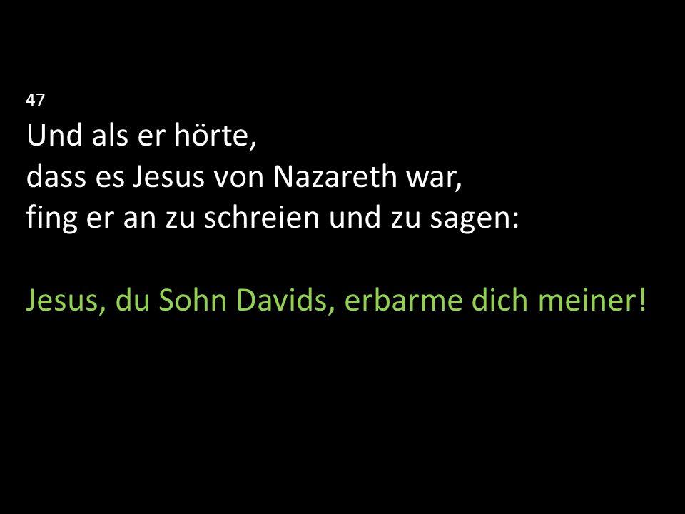 dass es Jesus von Nazareth war, fing er an zu schreien und zu sagen: