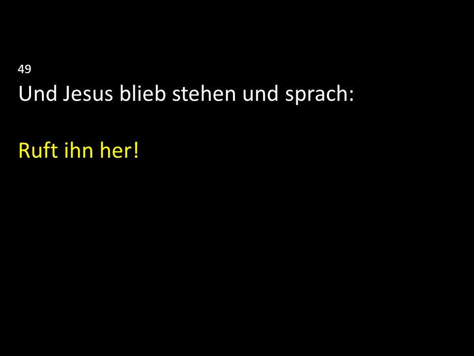 Und Jesus blieb stehen und sprach: Ruft ihn her!