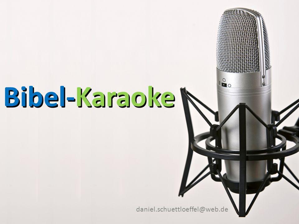Folie 3/9 Bibel-Karaoke Bibel-Karaoke daniel.schuettloeffel@web.de