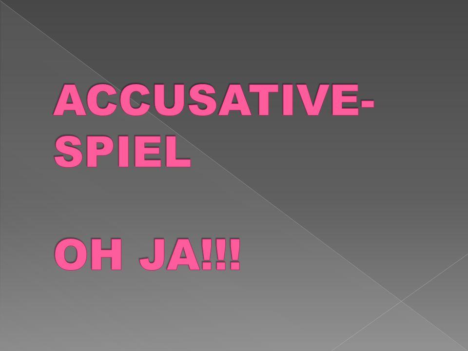 Accusative-Spiel Oh ja!!!