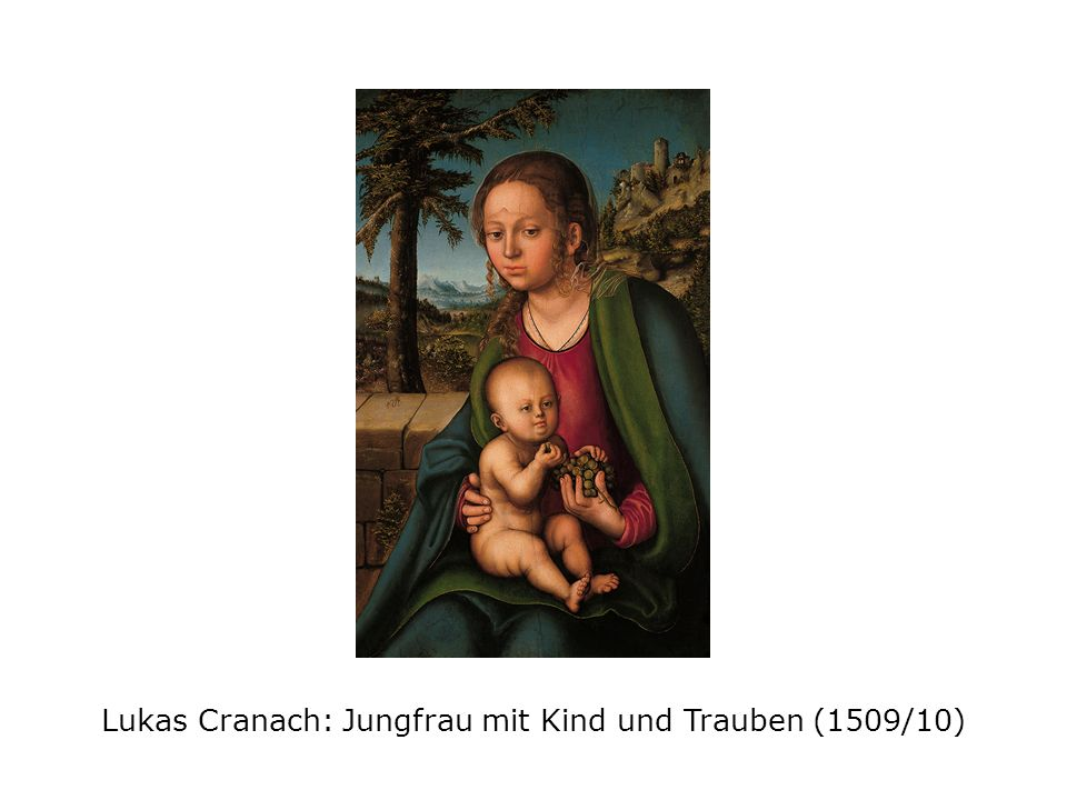 Lukas Cranach: Jungfrau mit Kind und Trauben (1509/10)