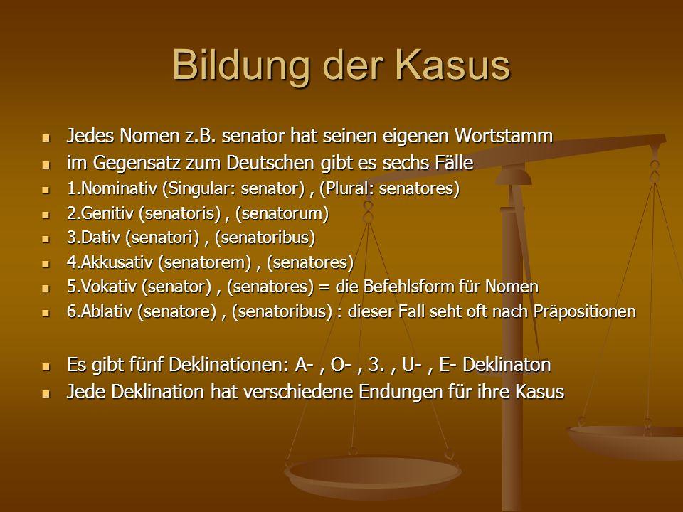 Bildung der Kasus Jedes Nomen z.B. senator hat seinen eigenen Wortstamm. im Gegensatz zum Deutschen gibt es sechs Fälle.