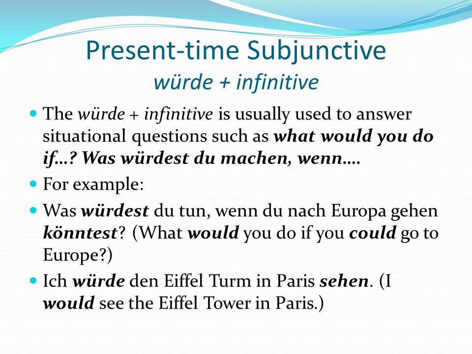 Present-time Subjunctive würde + infinitive