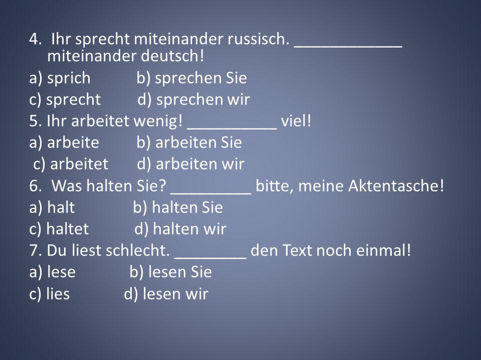4. Ihr sprecht miteinander russisch. ____________ miteinander deutsch