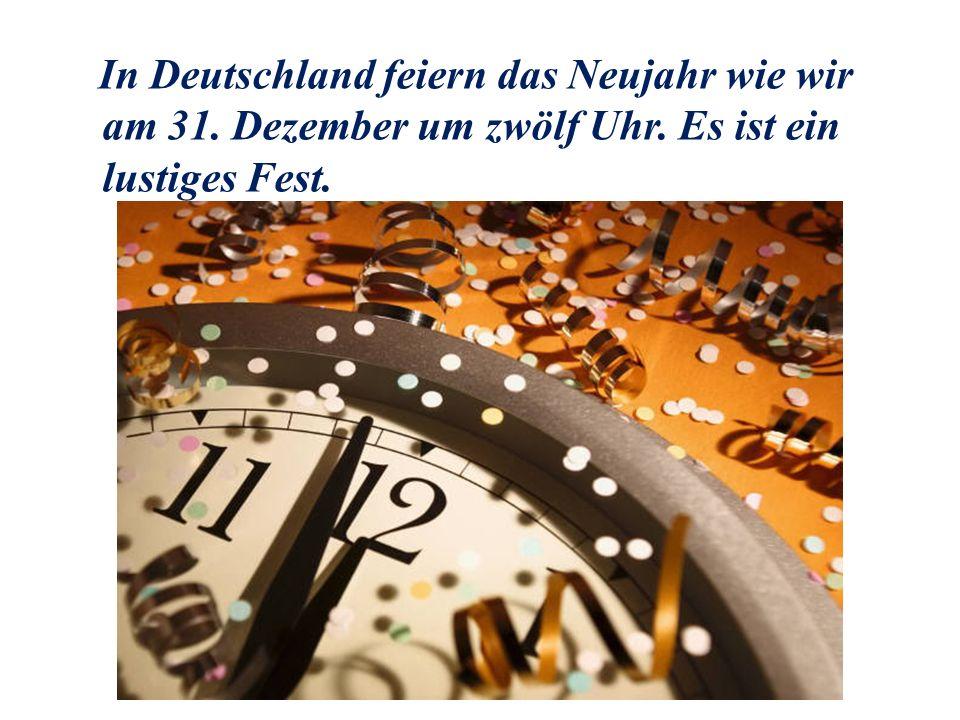 In Deutschland feiern das Neujahr wie wir am 31. Dezember um zwölf Uhr