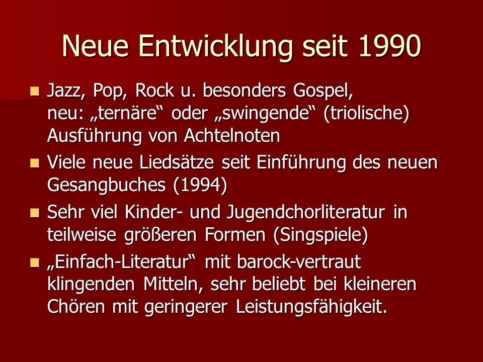 """Neue Entwicklung seit 1990 Jazz, Pop, Rock u. besonders Gospel, neu: """"ternäre oder """"swingende (triolische) Ausführung von Achtelnoten."""
