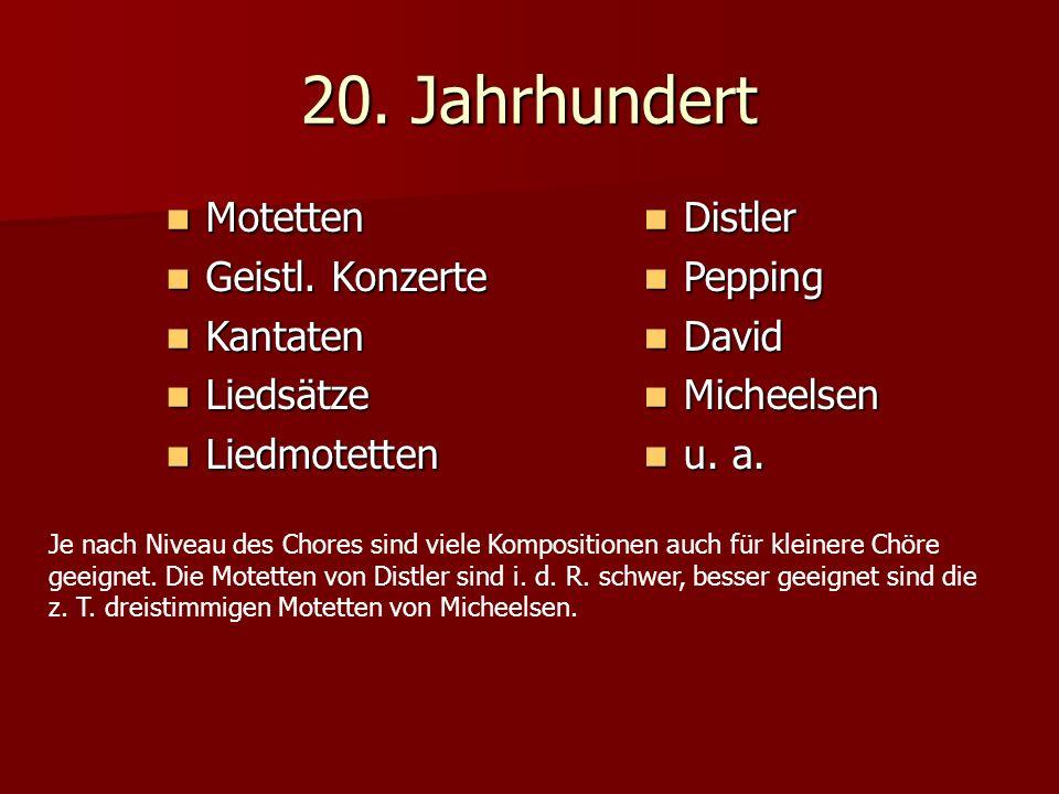 20. Jahrhundert Motetten Geistl. Konzerte Kantaten Liedsätze