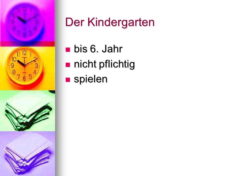 Der Kindergarten bis 6. Jahr nicht pflichtig spielen