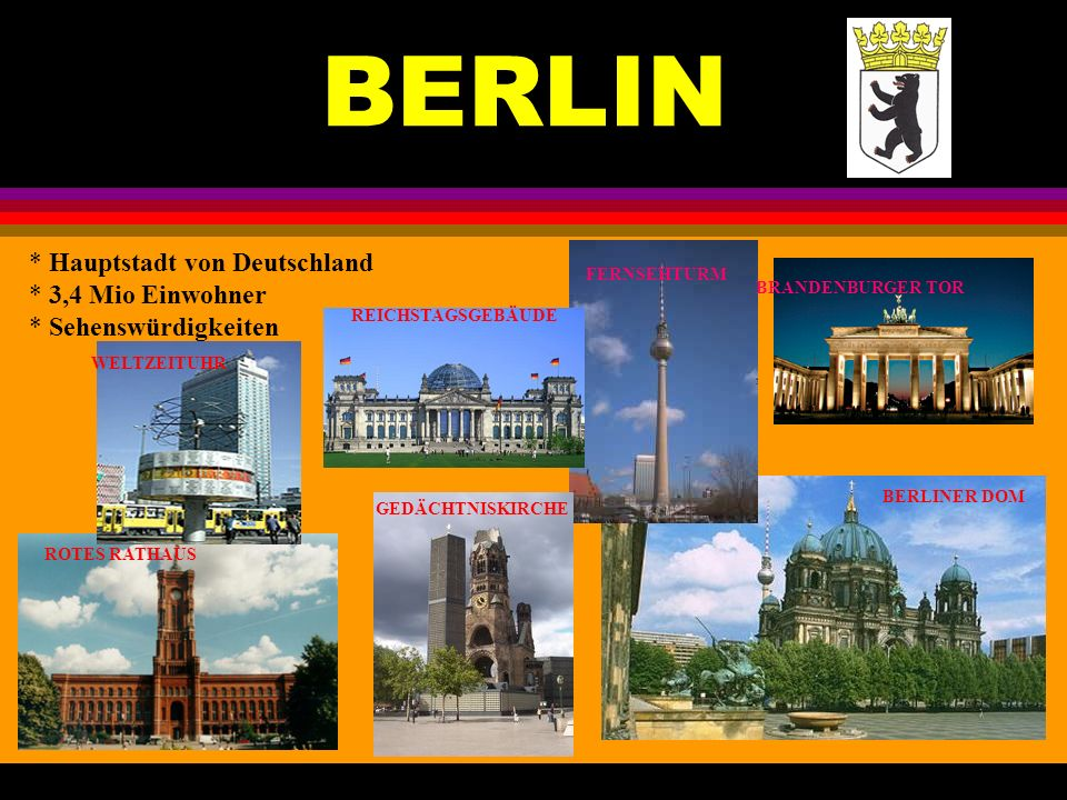 BERLIN Hauptstadt von Deutschland 3,4 Mio Einwohner Sehenswürdigkeiten