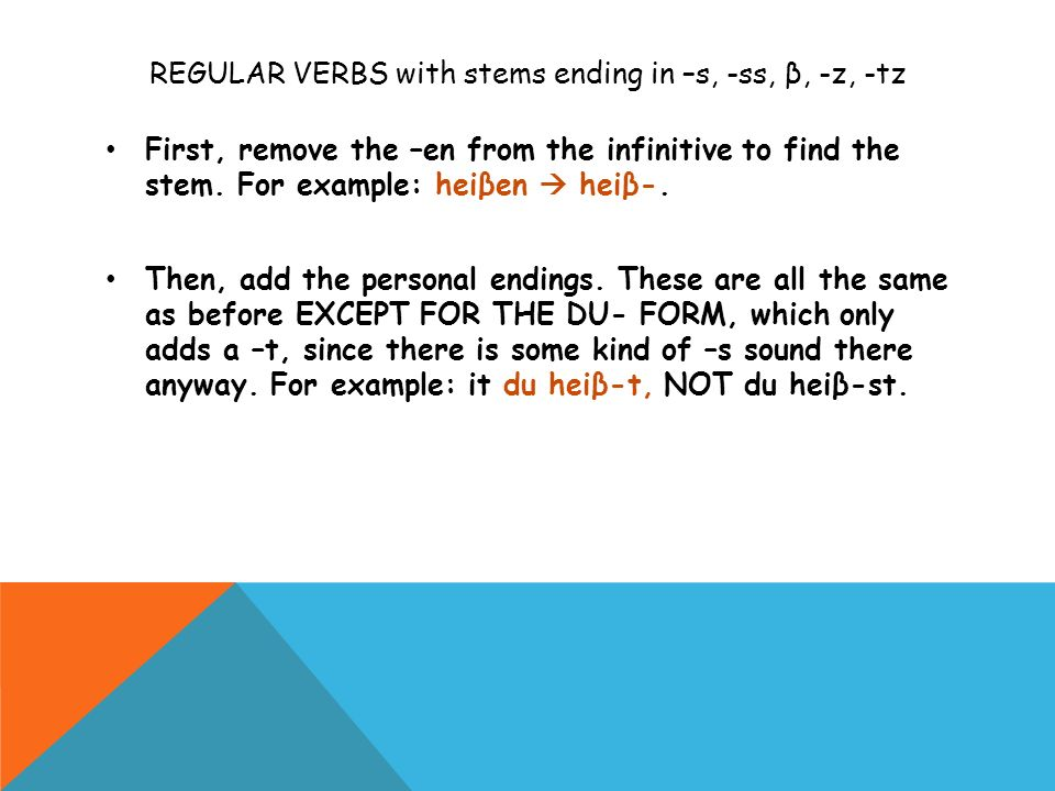 REGULAR VERBS with stems ending in –s, -ss, β, -z, -tz