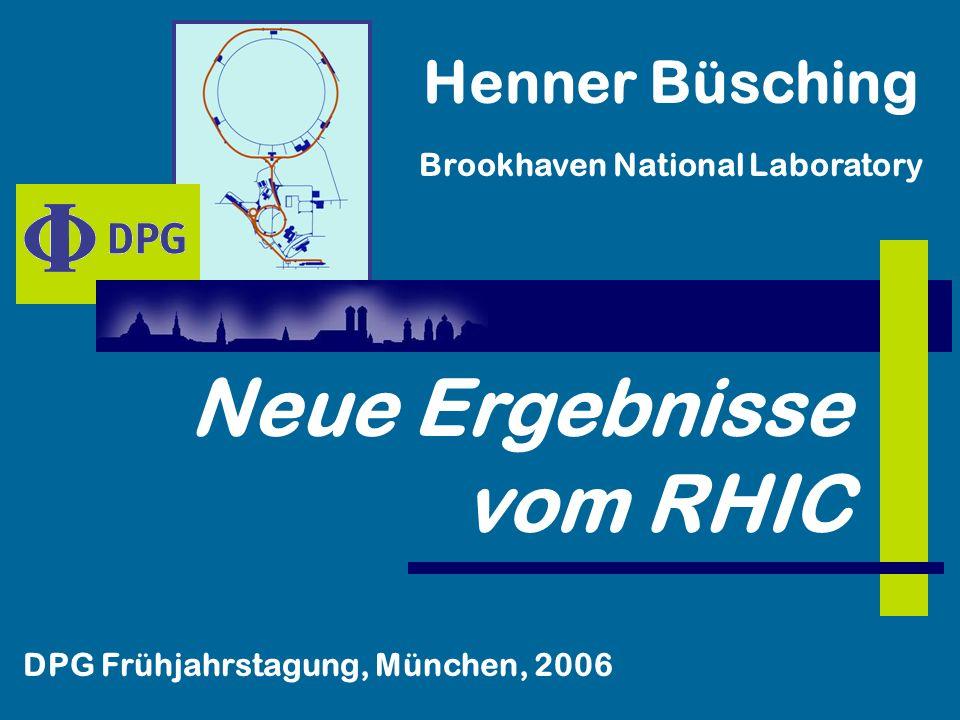 Brookhaven National Laboratory DPG Frühjahrstagung, München, 2006