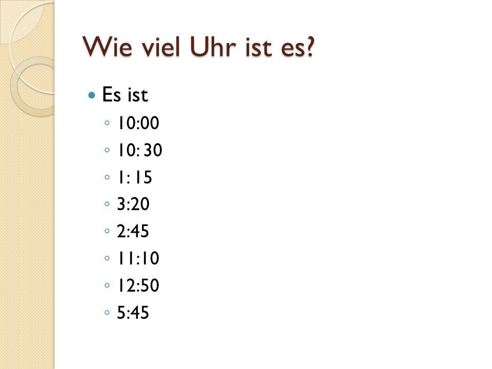 Wie viel Uhr ist es Es ist 10:00 10: 30 1: 15 3:20 2:45 11:10 12:50