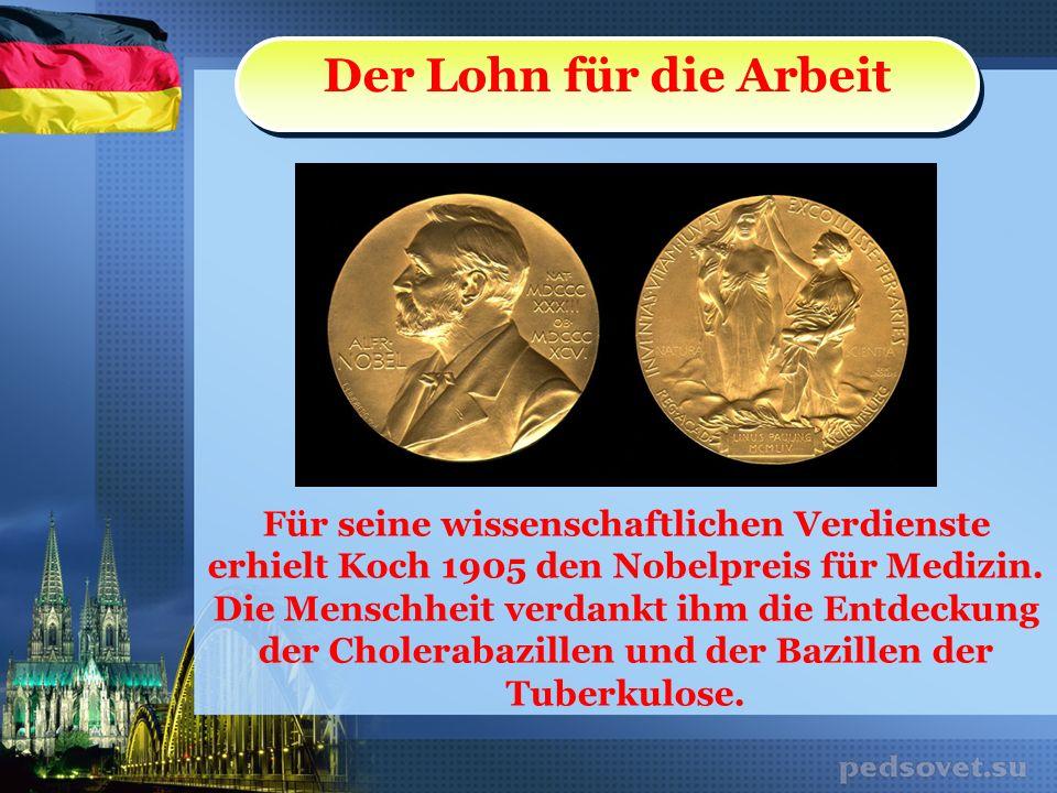 Der Lohn für die Arbeit Für seine wissenschaftlichen Verdienste erhielt Koch 1905 den Nobelpreis für Medizin.