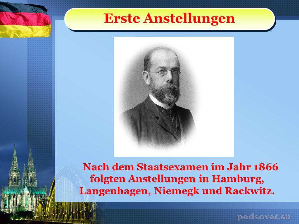 Erste Anstellungen Nach dem Staatsexamen im Jahr 1866 folgten Anstellungen in Hamburg, Langenhagen, Niemegk und Rackwitz.