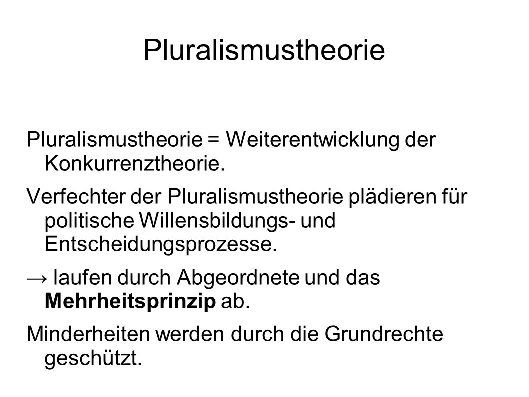 Pluralismustheorie Pluralismustheorie = Weiterentwicklung der Konkurrenztheorie.