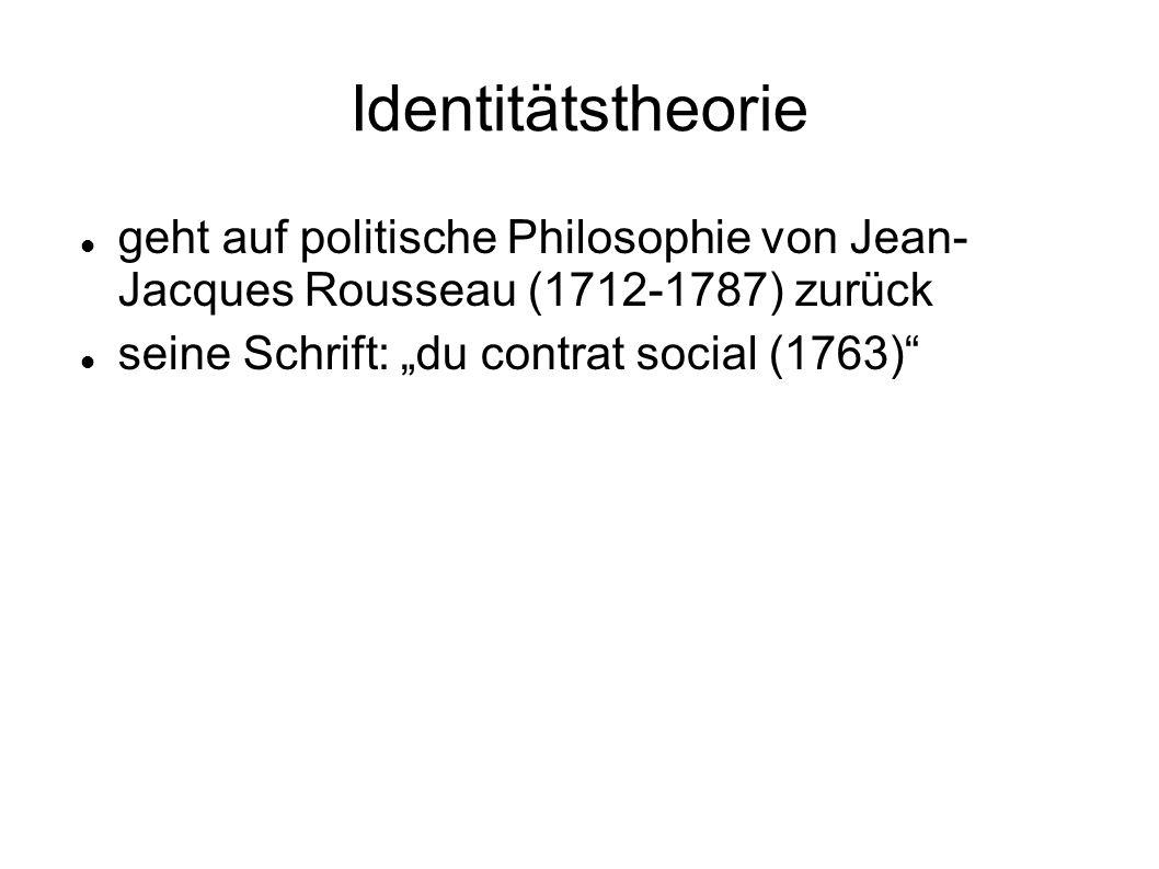 """Identitätstheorie geht auf politische Philosophie von Jean- Jacques Rousseau (1712-1787) zurück. seine Schrift: """"du contrat social (1763)"""