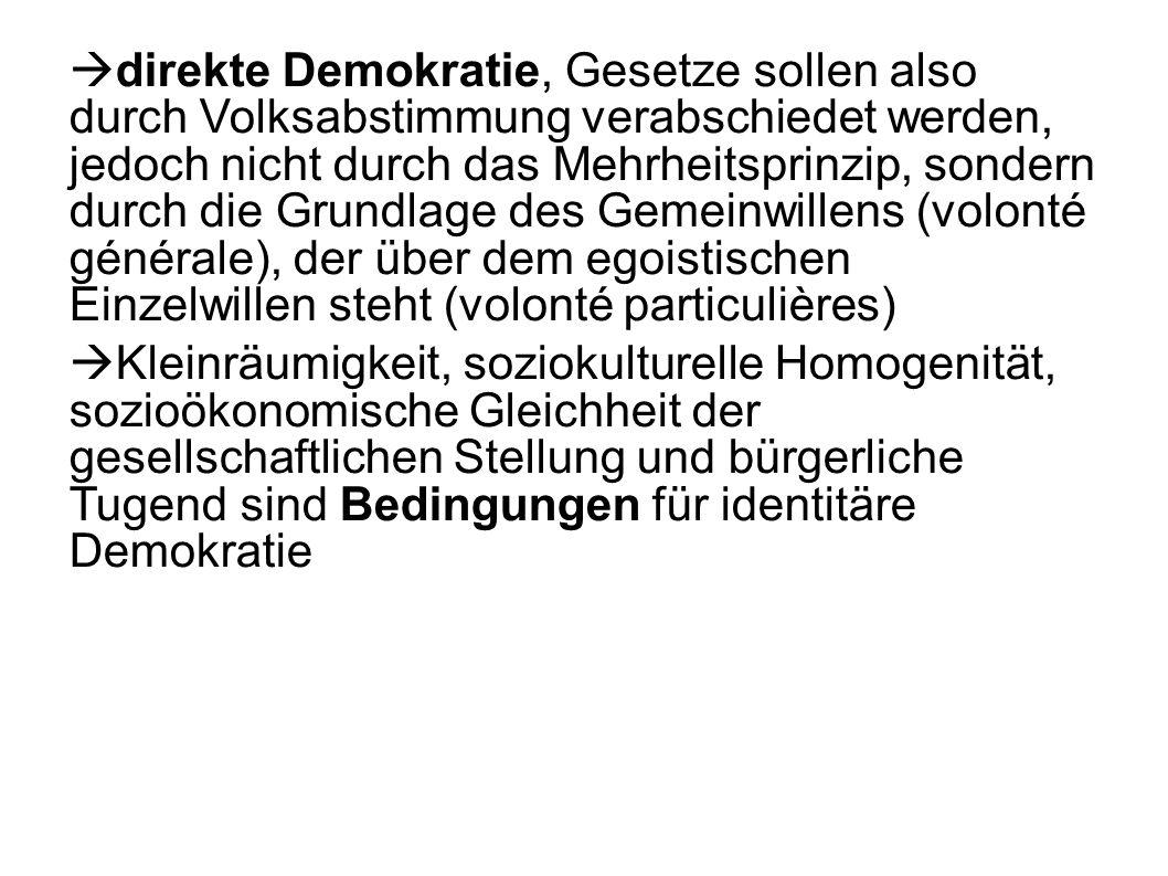 direkte Demokratie, Gesetze sollen also durch Volksabstimmung verabschiedet werden, jedoch nicht durch das Mehrheitsprinzip, sondern durch die Grundlage des Gemeinwillens (volonté générale), der über dem egoistischen Einzelwillen steht (volonté particulières)