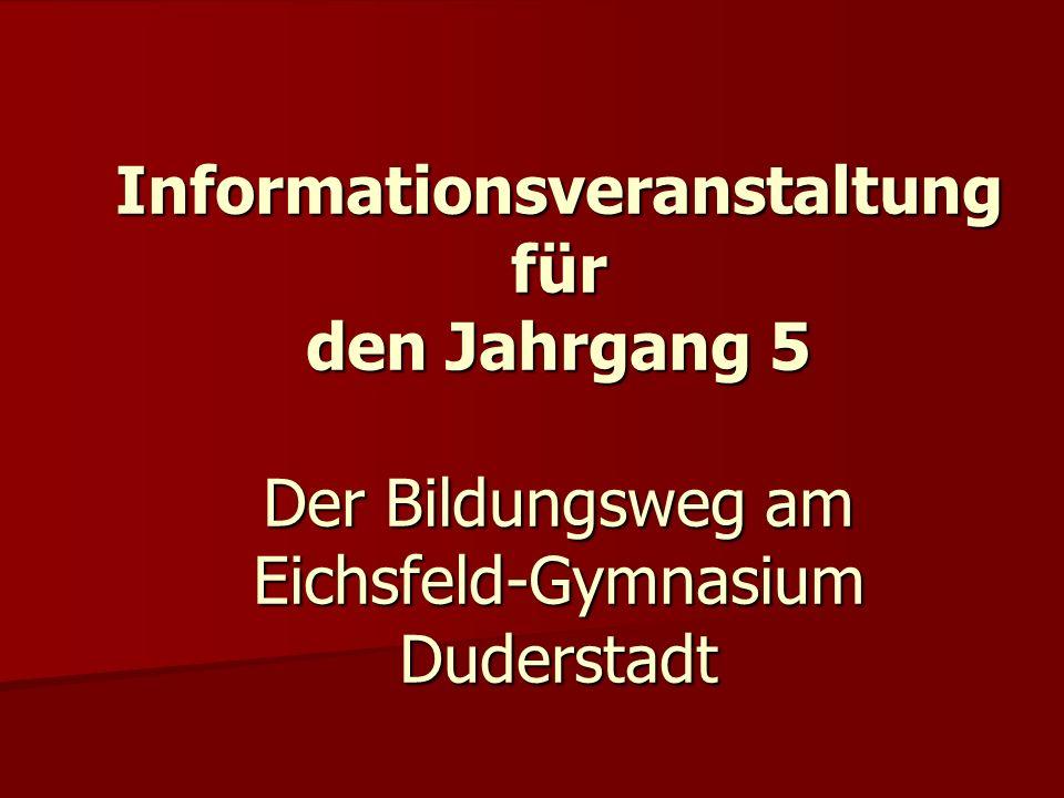 Informationsveranstaltung für den Jahrgang 5 Der Bildungsweg am Eichsfeld-Gymnasium Duderstadt