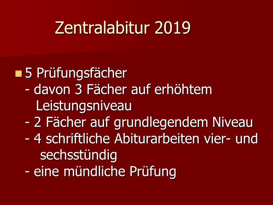 Zentralabitur 2019 5 Prüfungsfächer - davon 3 Fächer auf erhöhtem