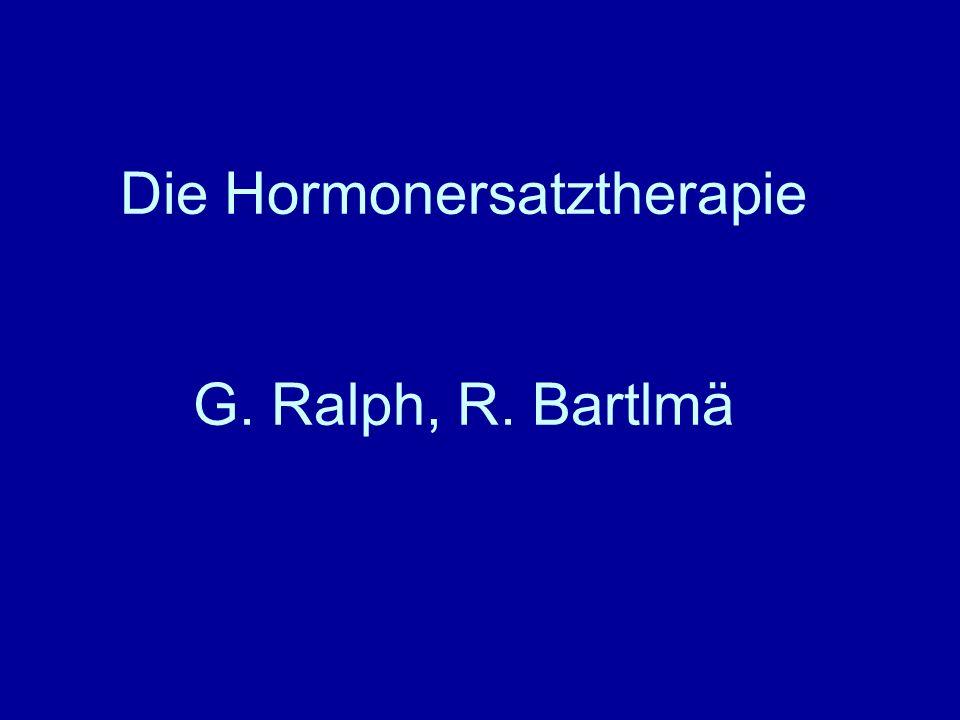 Die Hormonersatztherapie G. Ralph, R. Bartlmä