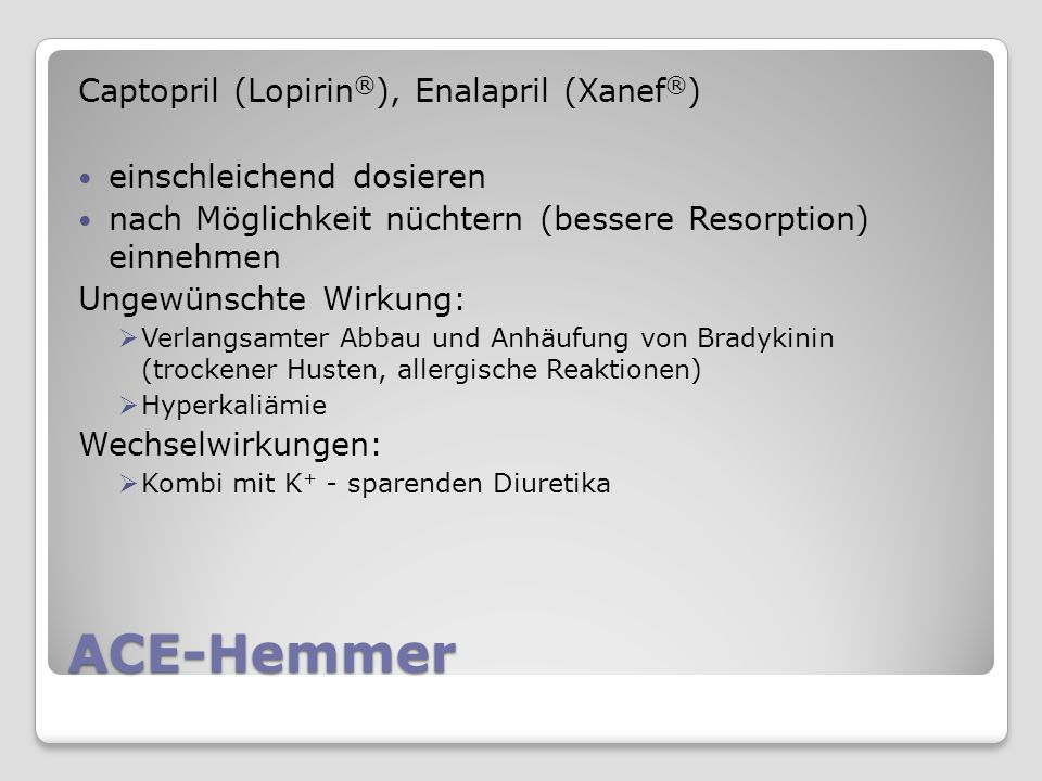 ACE-Hemmer Captopril (Lopirin®), Enalapril (Xanef®)