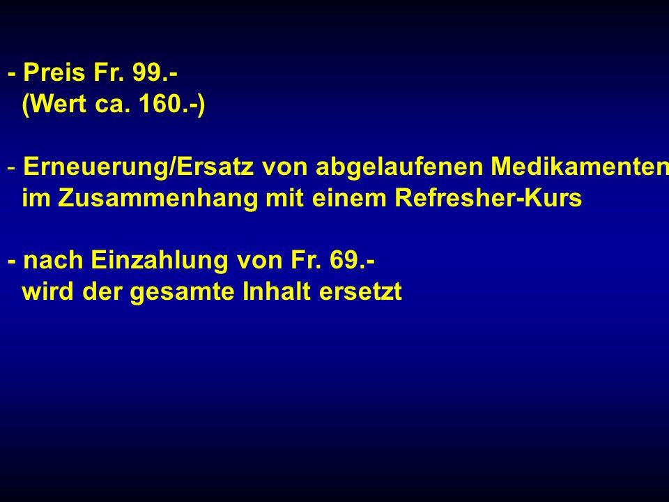 - Preis Fr. 99.- (Wert ca. 160.-) Erneuerung/Ersatz von abgelaufenen Medikamenten. im Zusammenhang mit einem Refresher-Kurs.