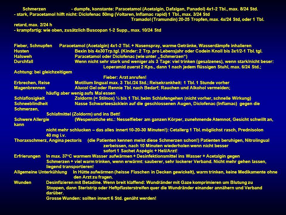 Schmerzen - dumpfe, konstante: Paracetamol (Acetalgin, Dafalgan, Panadol) 4x1-2 Tbl., max. 8/24 Std.