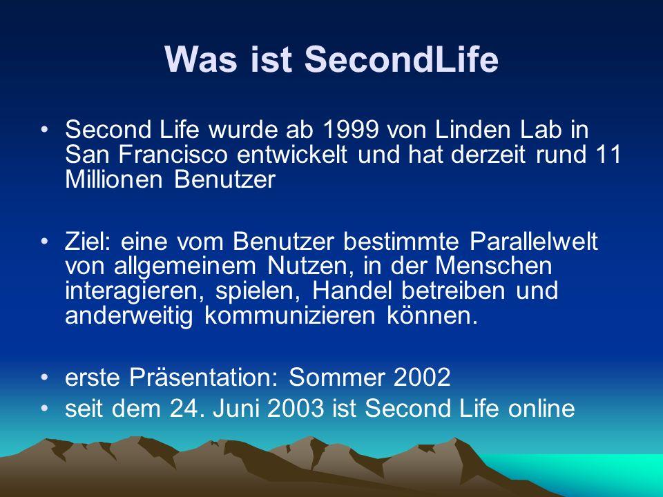 Was ist SecondLife Second Life wurde ab 1999 von Linden Lab in San Francisco entwickelt und hat derzeit rund 11 Millionen Benutzer.
