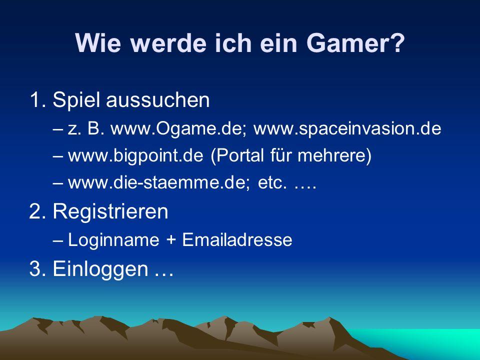 Wie werde ich ein Gamer 1. Spiel aussuchen 2. Registrieren