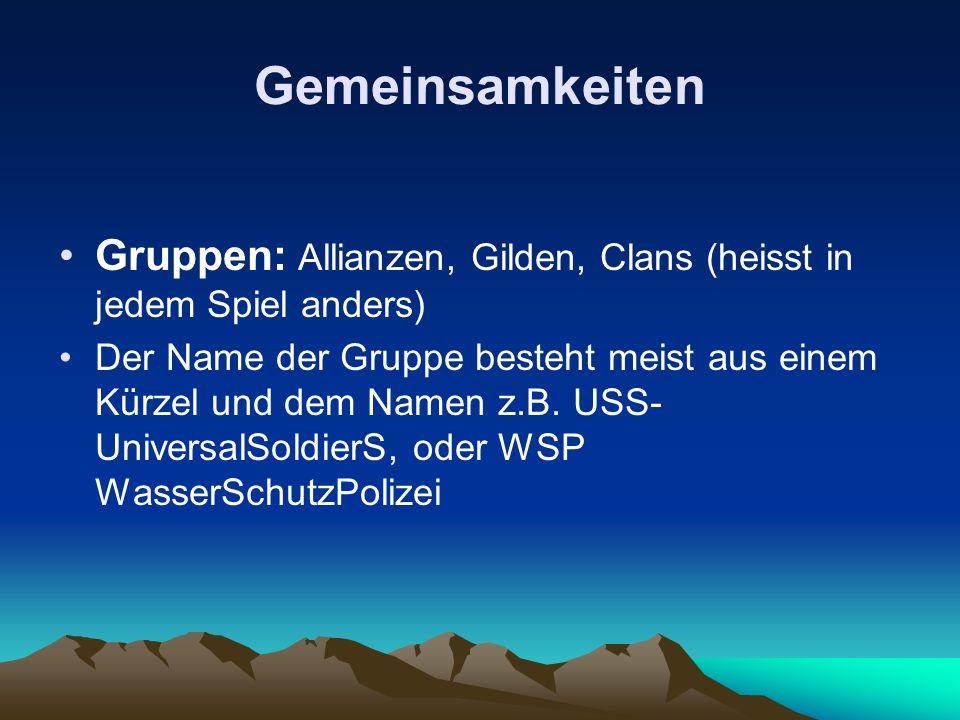 Gemeinsamkeiten Gruppen: Allianzen, Gilden, Clans (heisst in jedem Spiel anders)