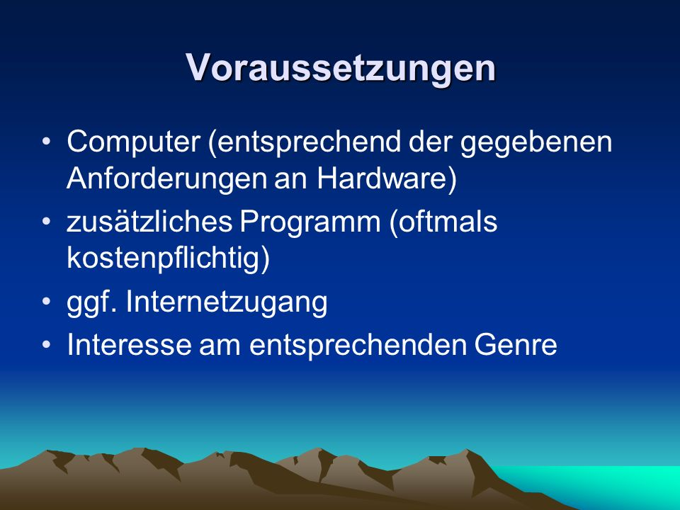 Voraussetzungen Computer (entsprechend der gegebenen Anforderungen an Hardware) zusätzliches Programm (oftmals kostenpflichtig)