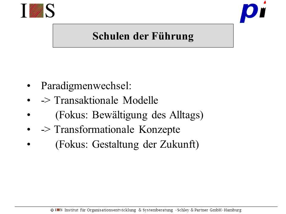 Schulen der Führung Paradigmenwechsel: -> Transaktionale Modelle. (Fokus: Bewältigung des Alltags)
