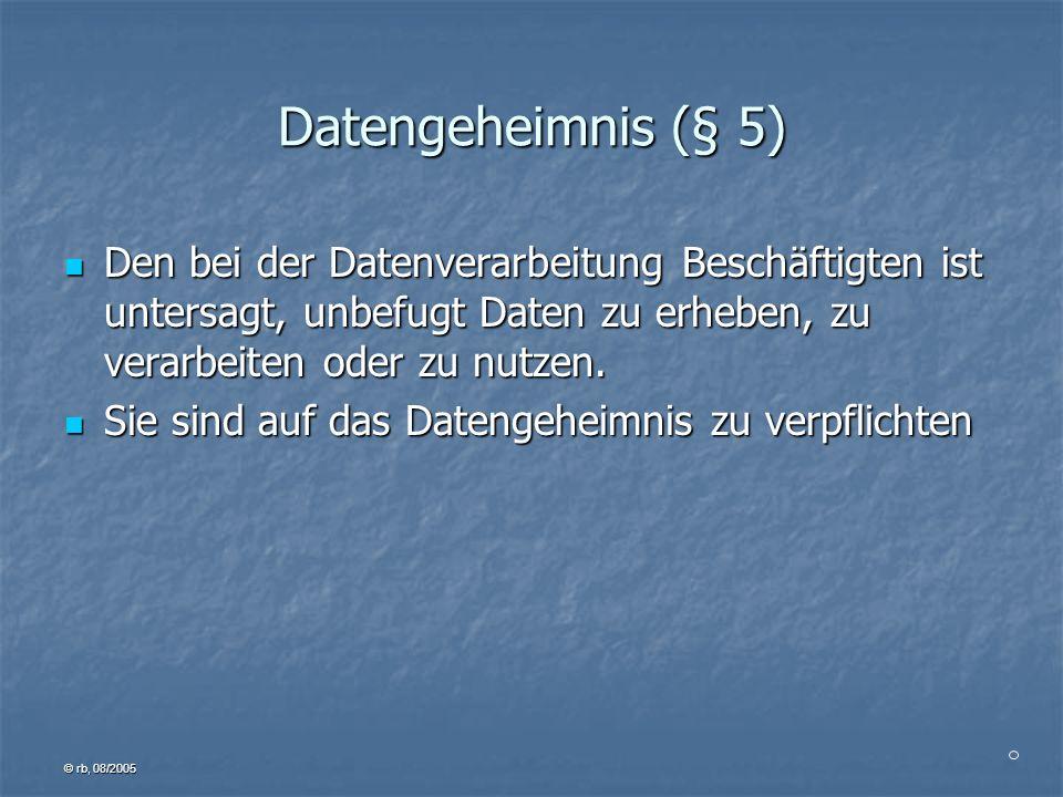 Datengeheimnis (§ 5) Den bei der Datenverarbeitung Beschäftigten ist untersagt, unbefugt Daten zu erheben, zu verarbeiten oder zu nutzen.