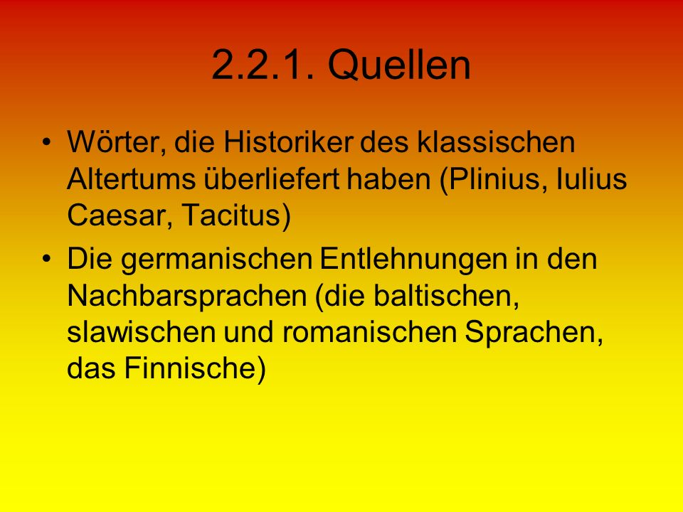 2.2.1. Quellen Wörter, die Historiker des klassischen Altertums überliefert haben (Plinius, Iulius Caesar, Tacitus)