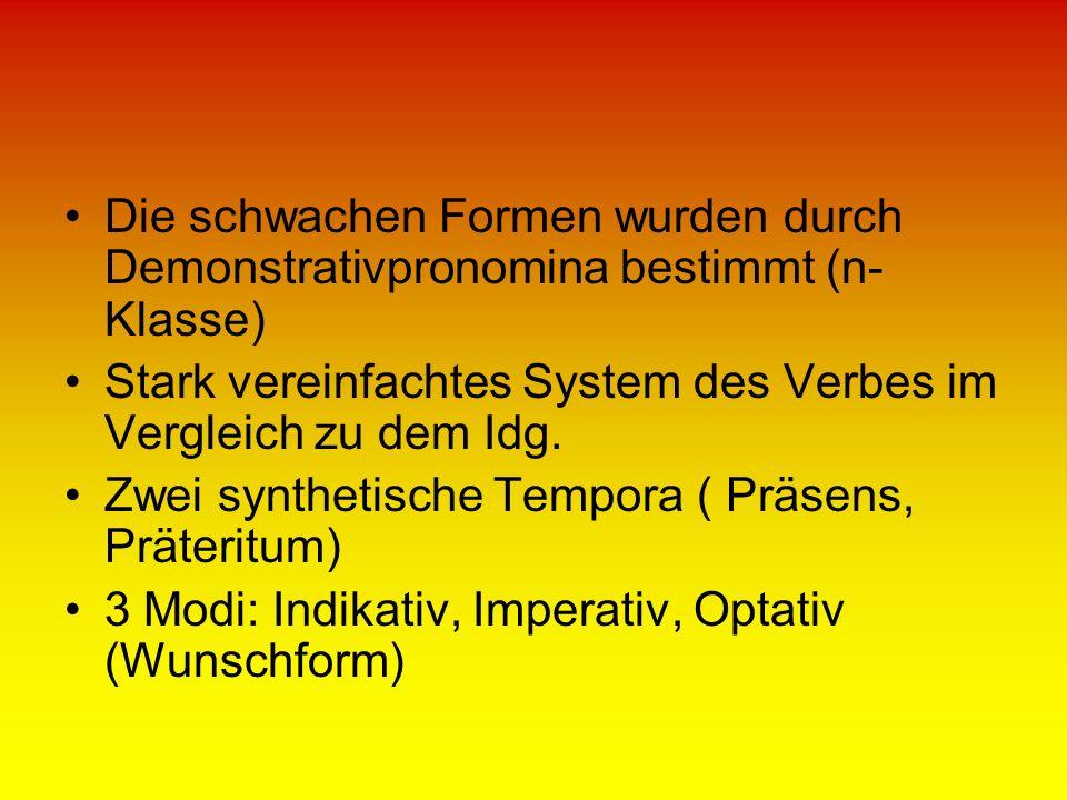 Die schwachen Formen wurden durch Demonstrativpronomina bestimmt (n-Klasse)