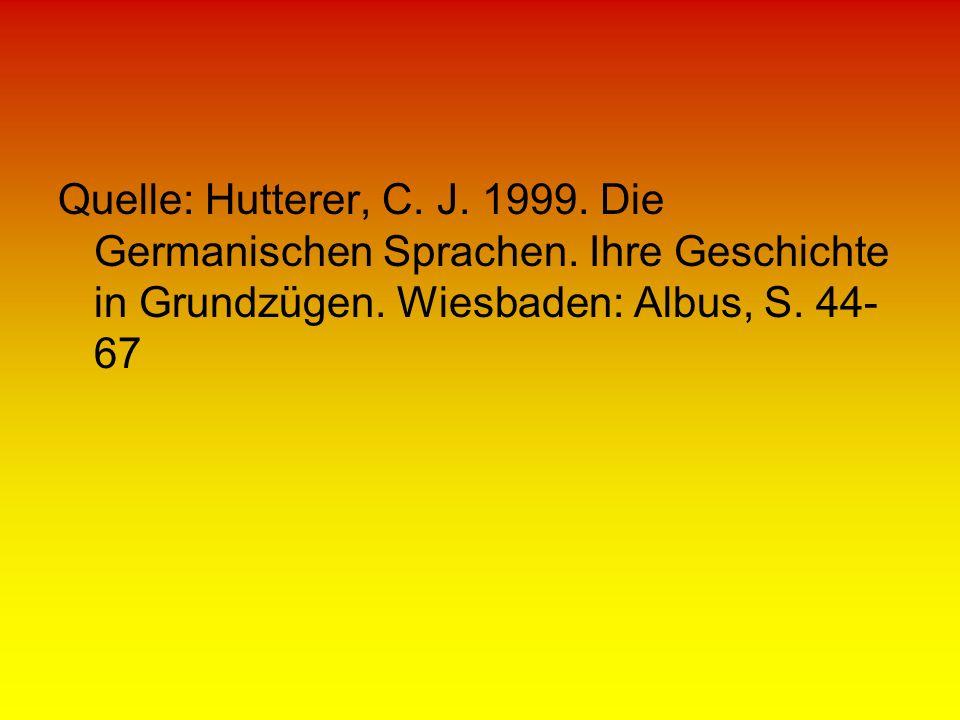 Quelle: Hutterer, C. J. 1999. Die Germanischen Sprachen