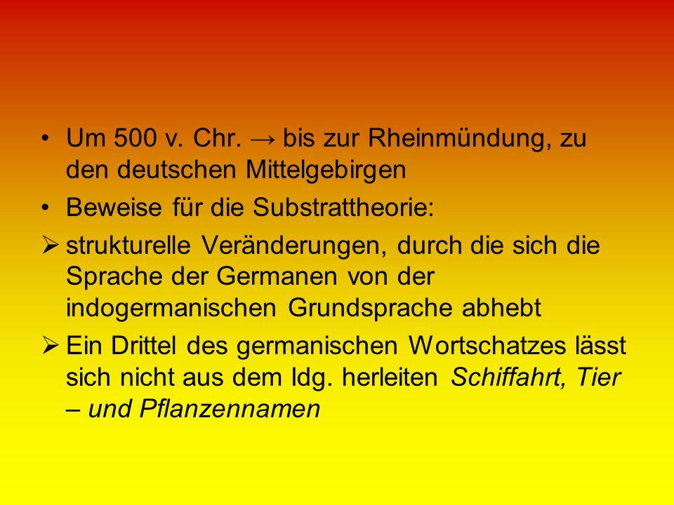 Um 500 v. Chr. → bis zur Rheinmündung, zu den deutschen Mittelgebirgen