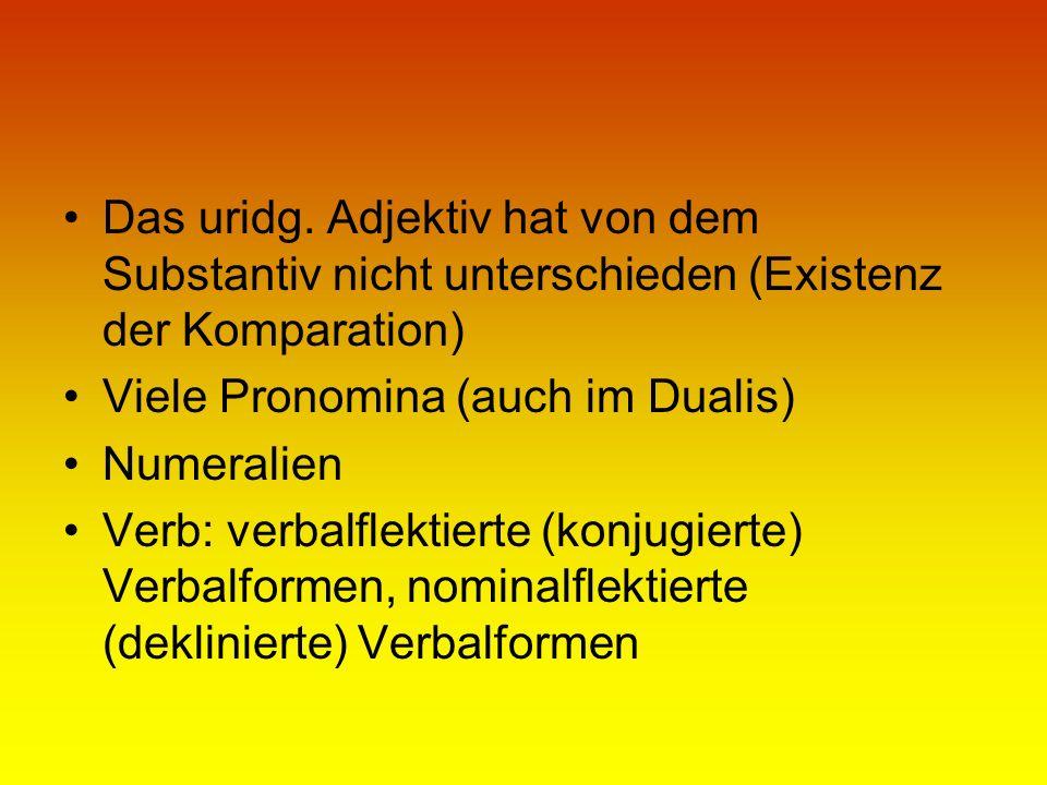 Das uridg. Adjektiv hat von dem Substantiv nicht unterschieden (Existenz der Komparation)